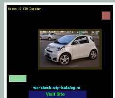 Scion IQ VIN Decoder - Lookup Scion IQ VIN number. 190617 - Scion. Search Scion IQ history, price and car loans.