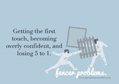 I don't get overly confident, I just forget to focus on the Bout in front of me instead of whatever one I'm fencing next. Just as bad, arguably worse. Fencing Club, Fencing Sport, Athlete Problems, The Fencer, Sport Quotes, Challenge Me, Sports Art, Sports Humor, Story Of My Life