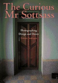 The Curious Mr. Sottsass: Photographing Design and Desire: Ettore Sottsass: 9780500279199: Amazon.com: Books