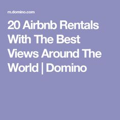 20 Airbnb Rentals With The Best Views Around The World | Domino