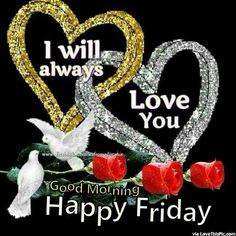 I Will Always Love You Good Morning Friday Good Morning Friday Pictures, Happy Friday Pictures, Friday Morning Quotes, Good Morning For Him, Good Morning Happy Friday, Happy Friday Quotes, Good Morning Love Messages, Friday Love, Morning Quotes Images