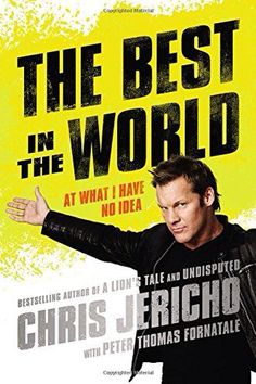 THE BEST IN THE WORLD by Chris Jericho -- The New York Times bestselling author, wrestler, metal rocker, and over-the-top media personality shares his latest wild and hilarious adventures. Adventure World, Chris Jericho, Ozzy Osbourne, Him Band, Busy Life, Book Nooks, Worlds Of Fun, So Little Time, Memoirs