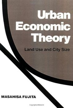 Urban Economic Theory Land Use and City Size, Masahisa Fujita, Cambridge University Press Land Use, Cambridge University, Economic Development, Theory, Leadership, Books To Read, Investing, This Book, Author