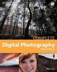 """""""Complete Digital Photography"""" -- by Ben Long"""