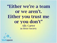Either we're a team, or we aren't. Either you trust me, or you don't. #AllyCarter