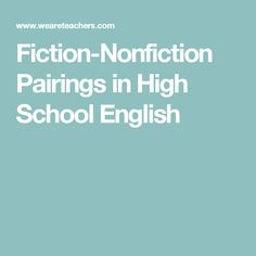 Fiction-Nonfiction Pairings in High School English