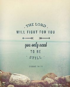 exodus14:14 If you are listening, and trusting Him, your enemies will not conquer you.