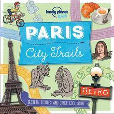 City Trails - Paris (Lonely Planet Kids): Lonely Planet Kids, Helen Greathead, Dynamo Ltd: Paris Hidden Gems, Paris Travel Tips, Travel Guide, Travel Books, Cadeau Surprise, Planet For Kids, Mont Saint Michel, Paris City, Book Themes