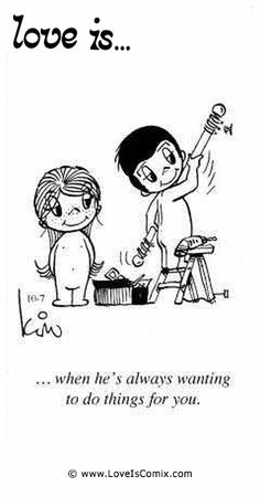 El amor es ... cuando él siempre está esperando para hacer las cosas por usted.