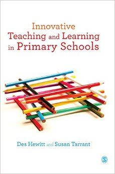 Hewitt, D. & Tarrant, S. (2015) Innovative teaching and learning in Primary schools. Los Angeles: SAGE