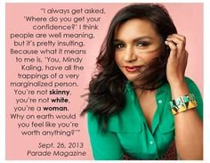 When Celebrities Get Too Sensitive: Did Mindy Kaling & Michael Fassbender Overreact? Mindy Kaling wants you to stop asking where she gets her confidence, and Michael Fassbender wants you to stop talking about his penis. Apparently it's rude. Mindy Kaling, Afro Punk, Teen Vogue, Beauty Redefined, Feminist Quotes, Feminist Art, Body Image, Famous Quotes, Strong Women