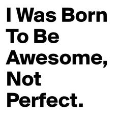 awesome not perfect