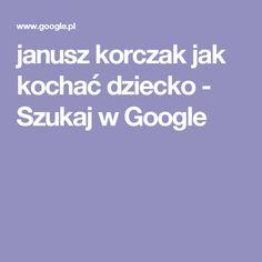 janusz korczak jak kochać dziecko - Szukaj w Google