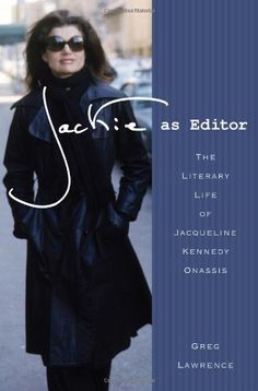 Jackie as Editor: The Literary Life of Jacqueline Kennedy Onassis by Greg Lawrence,http://www.amazon.com/dp/0312591934/ref=cm_sw_r_pi_dp_354Jsb0SJHZ9V9R5