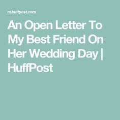 An Open Letter To My Best Friend On Her Wedding Day | HuffPost