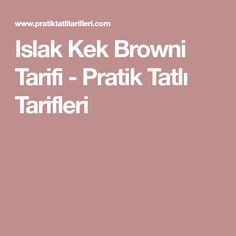 Islak Kek Browni Tarifi - Pratik Tatlı Tarifleri