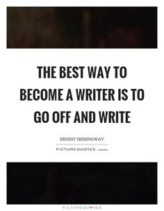 The best way to become a writer is to go off and write. Picture Quotes.