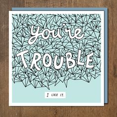 You're Trouble by Urban Graphic Studio. Published by Urban Graphic Ltd.