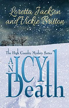 An Icy Death: The High Country Mystery Series (The High Country Mystery  Series Book 5) By Loretta Jackson, Vickie Britton  In the heart of…