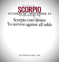 Scorpio core desire: To survive against all odds. - WTF Zodiac Signs Daily Horoscope!