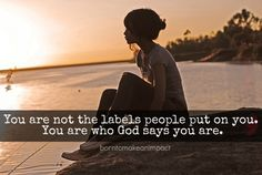 You are not the labels people put on you. You are who God says you are. ~ iBibleverses