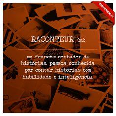 RACONTEUR (s.); em francês: contador de histórias. pessoa conhecida por contar histórias com habilidade e inteligência.