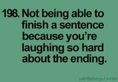 ( just little things )                                                       198. not being able to finish a sentence because you're laughing so hard about the ending