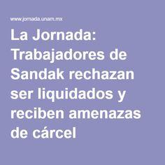 La Jornada: Trabajadores de Sandak rechazan ser liquidados y reciben amenazas de cárcel