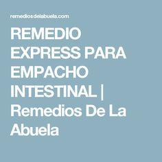 REMEDIO EXPRESS PARA EMPACHO INTESTINAL | Remedios De La Abuela