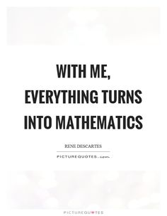 With me, everything turns into mathematics. Quotations, Qoutes, Math Major, Math Quotes, Age Of Enlightenment, Maturity, Social Science, Maths, Picture Quotes