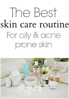 The best skincare routine for oily & acne prone skin - Lizmarieblog.com #acneskincareroutine,