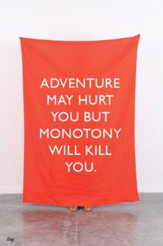 Adventure may hurt you but monotony will kill you. | Unknown Picture Quotes | Quoteswave