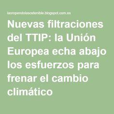 Nuevas filtraciones del TTIP: la Unión Europea echa abajo los esfuerzos para frenar el cambio climático