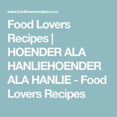 Food Lovers Recipes | HOENDER ALA HANLIEHOENDER ALA HANLIE - Food Lovers Recipes