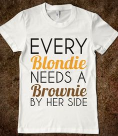 EVERY BLONDIE NEEDS A BROWNIE BY HER SIDE @Bethany Bull - Let's get matching ones!
