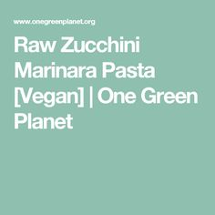 Raw Zucchini Marinara Pasta [Vegan] | One Green Planet