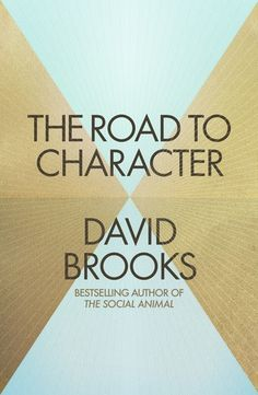 David Brooks, The Road to Character | Read on Glose