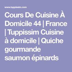 Cours De Cuisine À Domicile 44 | France | Tuppissim Cuisine à domicile | Quiche gourmande saumon épinards