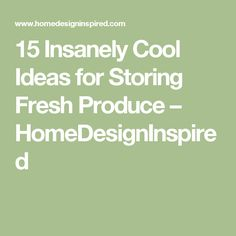 15 Insanely Cool Ideas for Storing Fresh Produce – HomeDesignInspired