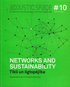 Neural [Archive] Acoustic.Space #10 - Networks and Sustainability Rasa Smite, Armin Medosch, Raitis Smits MPLab and RIXC Center for New Media Culture http://archive.neural.it/init/default/show/2351