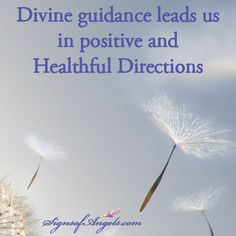 Divine guidance leads up in positive and Healthful Directions