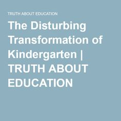 The Disturbing Transformation of Kindergarten | TRUTH ABOUT EDUCATION