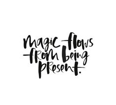 Magic flows from being present Favorite Quotes, Best Quotes, Love Quotes, Inspirational Quotes, Motivational, Today Quotes, Words Quotes, Wise Words, Be Present Quotes