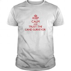 Keep Calm and Trust the Land Surveyor - #blue hoodie #cheap sweatshirts. I WANT THIS => https://www.sunfrog.com/Jobs/Keep-Calm-and-Trust-the-Land-Surveyor-White-Guys.html?id=60505