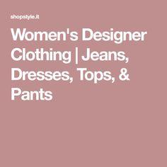 Women's Designer Clothing | Jeans, Dresses, Tops, & Pants