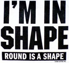 ": ) yes, cute but wish I didn't have to come up with these cute sayings cuz I'm out of ""shape""."