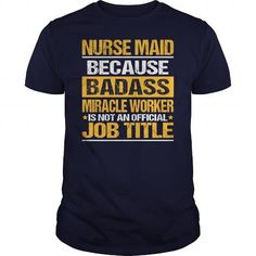 Awesome Tee For Nurse Maid T Shirts, Hoodies, Sweatshirts. GET ONE ==> https://www.sunfrog.com/LifeStyle/Awesome-Tee-For-Nurse-Maid-139004755-Navy-Blue-Guys.html?41382