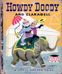 1951 Howdy Doody & Clarabell Vintage Little Golden Book Buffalo Bob Circus Old Children's Books, Vintage Children's Books, Good Books, My Books, Story Books, Vintage Kids, Howdy Doody, Little Golden Books, Childhood Memories
