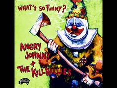 High Noon in Killville - Angry Johnny and the Killbillies  {{Love the lyrics in this. THIS NEEDS to be a page!!}}