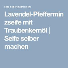 Lavendel-Pfefferminzseife mit Traubenkernöl | Seife selber machen